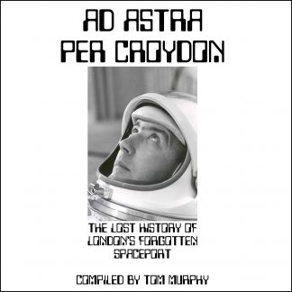 Ad Astra Per Croydon: The Lost History of London's Forgotten Spaceport