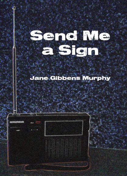 Send Me a Sign by Jane Gibbens Murphy (Colossive Press)