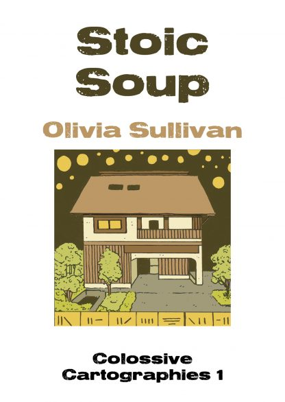 Stoic Soup by Olivia Sullivan (Colossive Cartographies)