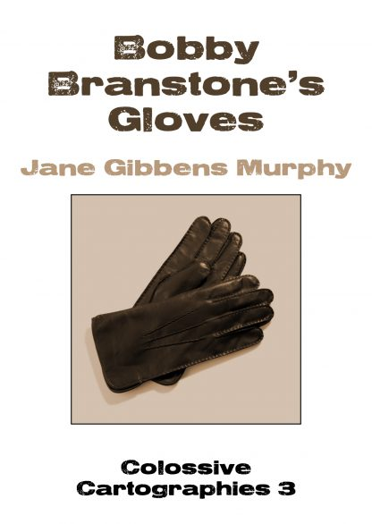Bobby Branstone's Gloves by Jane Gibbens Murphy (Colossive Cartographies)