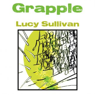 The Grapple by Lucy Sullivan (Colossive Cartographies 6)
