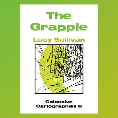 The Grapple by Lucy Sullivan (Colossive Cartographies)