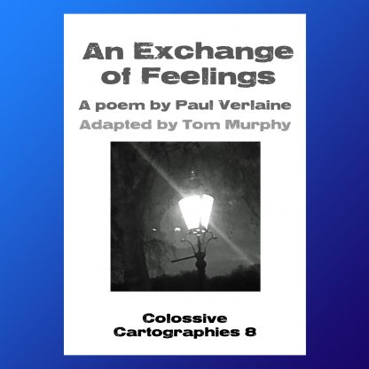 An Exchange of Feelings by Paul Verlaine/Tom Murphy (Colossive Cartographies; Colossive Press)