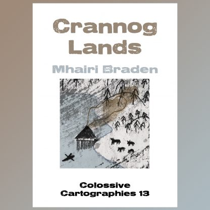 Crannog Lands by Mhairi Braden (Colossive Cartographies 13)