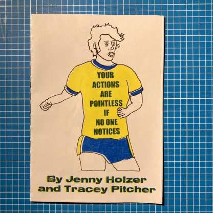 Your Actions Are Pointless if No One Notices by Jenny Holzer and Tracey Pitcher (Colossive Press)