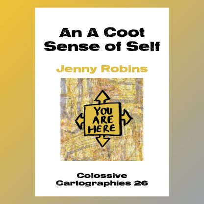 An A Coot Sense of Self by Jenny Robins (Colossive Cartographies)