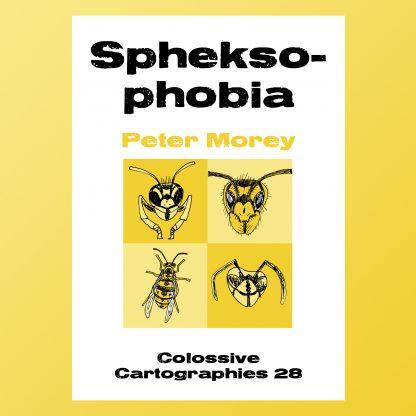 Spheksophobia by Peter Morey (Colossive Press)